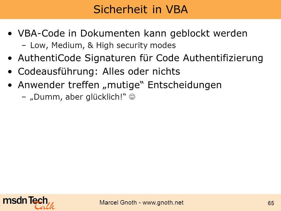 Marcel Gnoth - www.gnoth.net 65 Sicherheit in VBA VBA-Code in Dokumenten kann geblockt werden –Low, Medium, & High security modes AuthentiCode Signatu