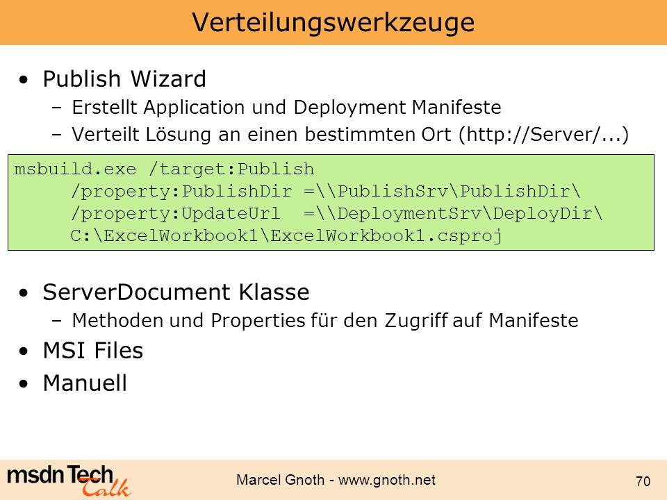 Marcel Gnoth - www.gnoth.net 70 Verteilungswerkzeuge Publish Wizard –Erstellt Application und Deployment Manifeste –Verteilt Lösung an einen bestimmte
