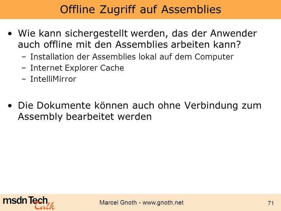 Marcel Gnoth - www.gnoth.net 71 Offline Zugriff auf Assemblies Wie kann sichergestellt werden, das der Anwender auch offline mit den Assemblies arbeit