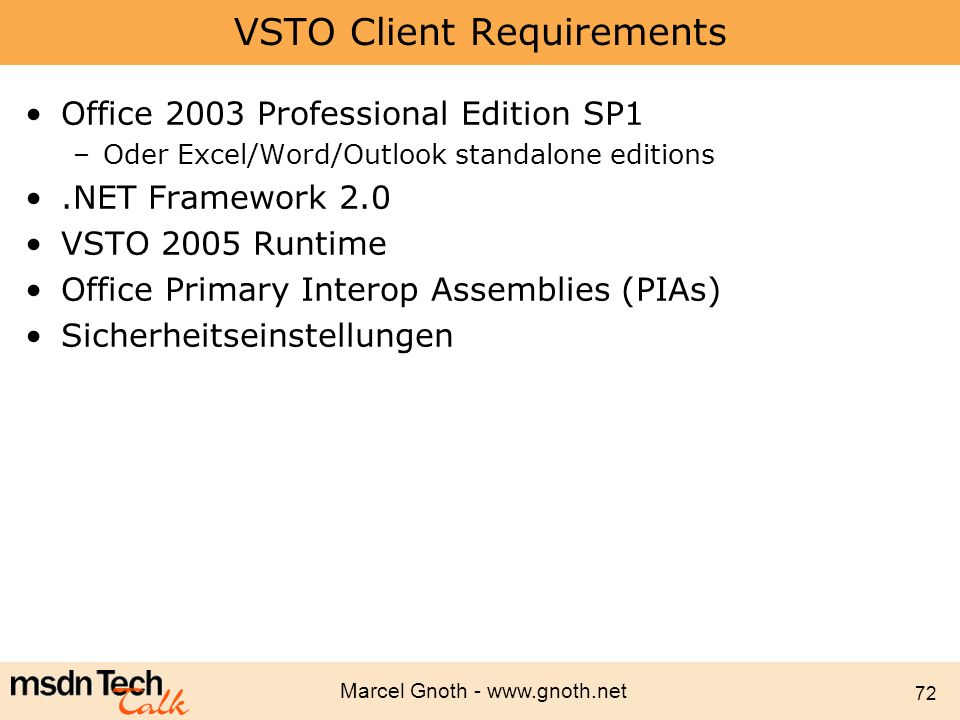Marcel Gnoth - www.gnoth.net 72 VSTO Client Requirements Office 2003 Professional Edition SP1 –Oder Excel/Word/Outlook standalone editions.NET Framewo