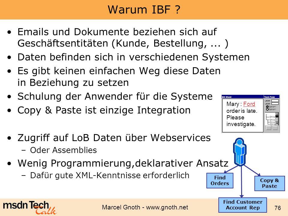 Marcel Gnoth - www.gnoth.net 76 Warum IBF ? Emails und Dokumente beziehen sich auf Geschäftsentitäten (Kunde, Bestellung,... ) Daten befinden sich in