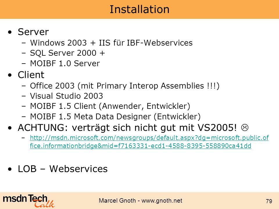 Marcel Gnoth - www.gnoth.net 79 Installation Server –Windows 2003 + IIS für IBF-Webservices –SQL Server 2000 + –MOIBF 1.0 Server Client –Office 2003 (