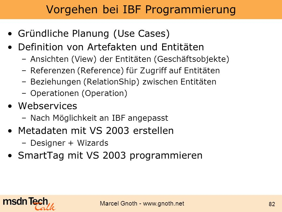 Marcel Gnoth - www.gnoth.net 82 Vorgehen bei IBF Programmierung Gründliche Planung (Use Cases) Definition von Artefakten und Entitäten –Ansichten (Vie