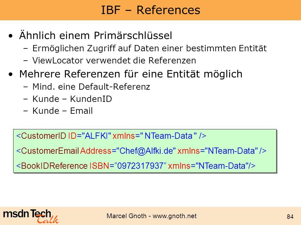 Marcel Gnoth - www.gnoth.net 84 IBF – References Ähnlich einem Primärschlüssel –Ermöglichen Zugriff auf Daten einer bestimmten Entität –ViewLocator ve