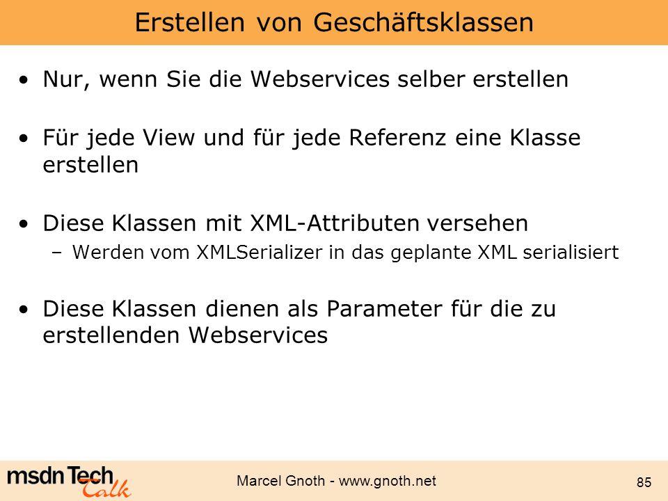Marcel Gnoth - www.gnoth.net 85 Erstellen von Geschäftsklassen Nur, wenn Sie die Webservices selber erstellen Für jede View und für jede Referenz eine