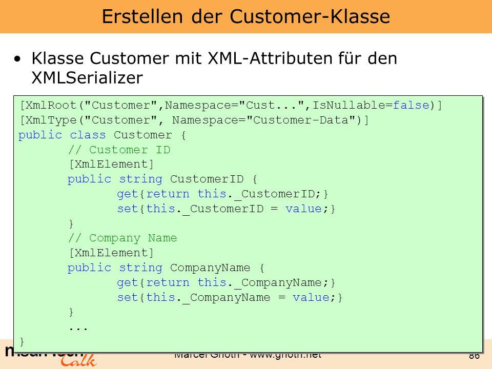 Marcel Gnoth - www.gnoth.net 86 Erstellen der Customer-Klasse Klasse Customer mit XML-Attributen für den XMLSerializer [XmlRoot(