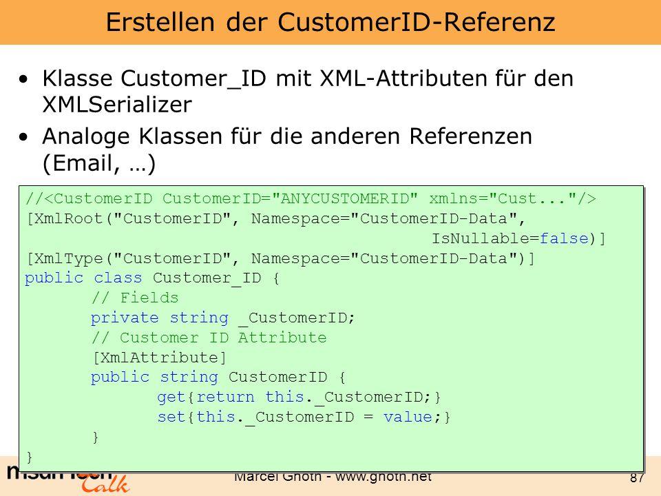 Marcel Gnoth - www.gnoth.net 87 Erstellen der CustomerID-Referenz Klasse Customer_ID mit XML-Attributen für den XMLSerializer Analoge Klassen für die