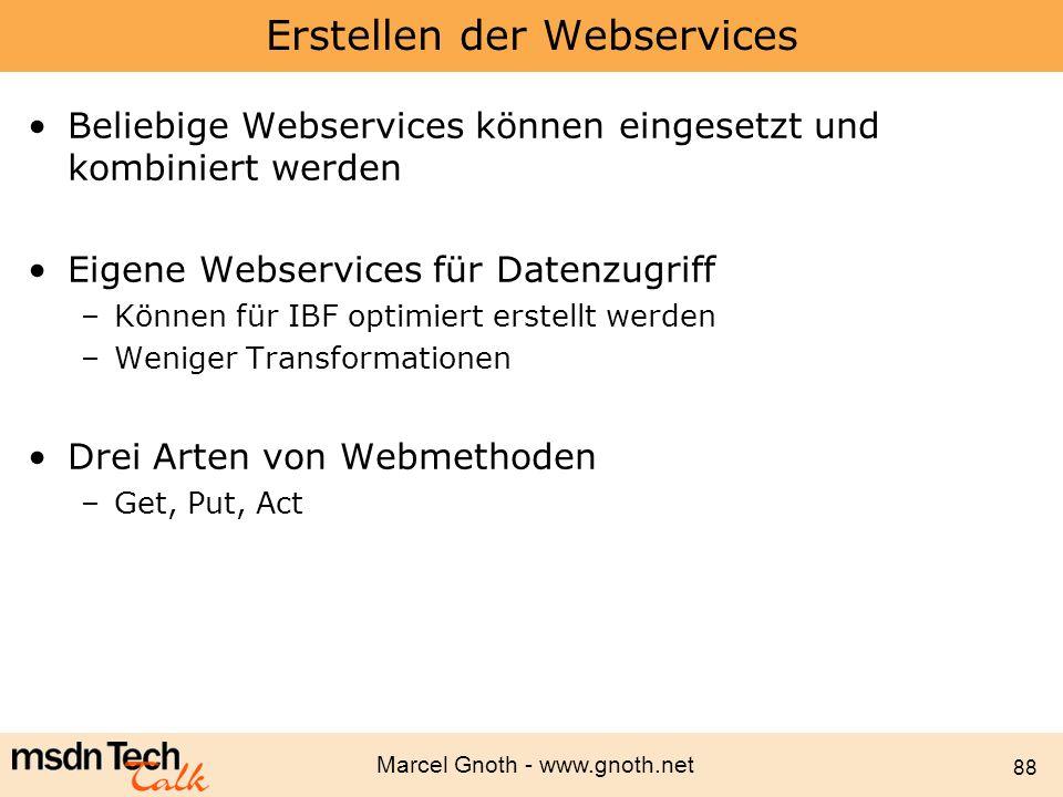 Marcel Gnoth - www.gnoth.net 88 Erstellen der Webservices Beliebige Webservices können eingesetzt und kombiniert werden Eigene Webservices für Datenzu