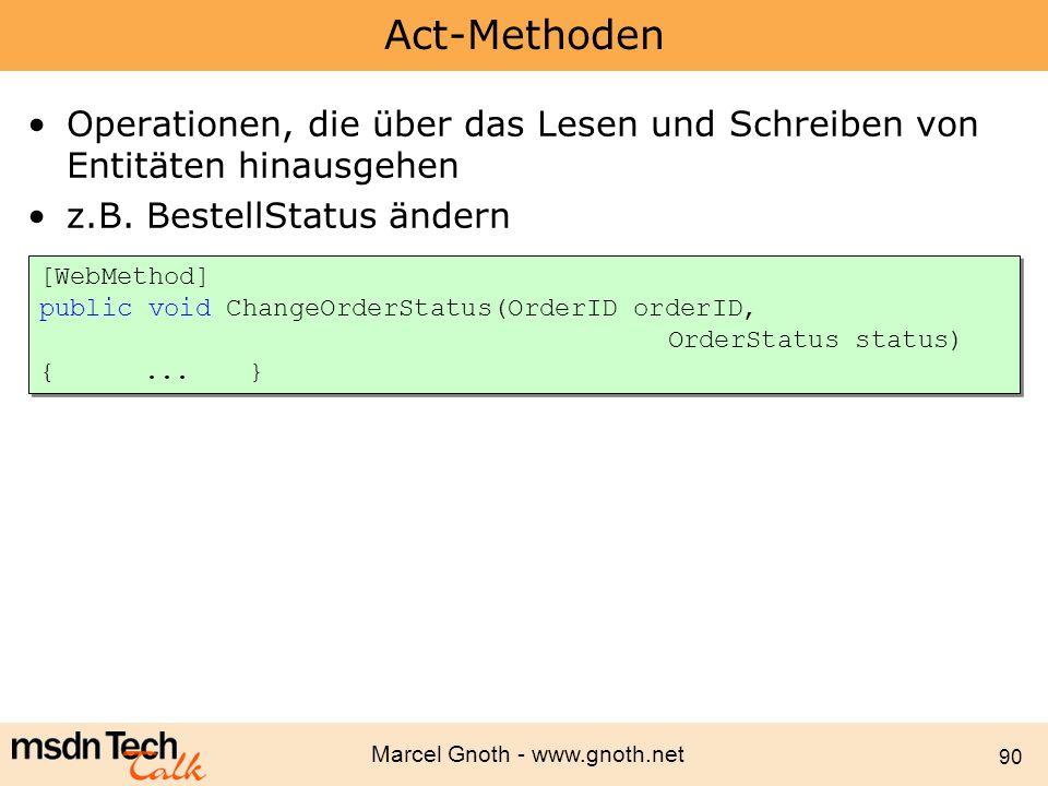 Marcel Gnoth - www.gnoth.net 90 Act-Methoden Operationen, die über das Lesen und Schreiben von Entitäten hinausgehen z.B. BestellStatus ändern [WebMet