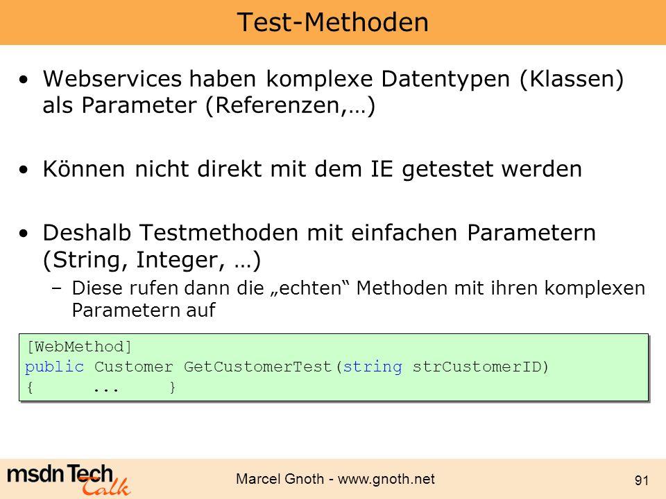 Marcel Gnoth - www.gnoth.net 91 Test-Methoden Webservices haben komplexe Datentypen (Klassen) als Parameter (Referenzen,…) Können nicht direkt mit dem