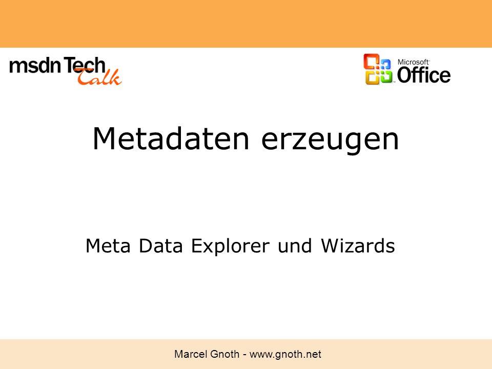 Marcel Gnoth - www.gnoth.net Metadaten erzeugen Meta Data Explorer und Wizards