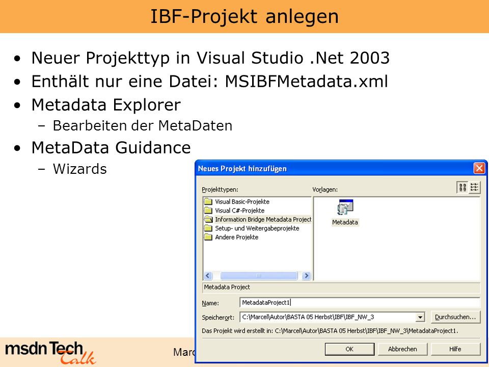 Marcel Gnoth - www.gnoth.net 94 IBF-Projekt anlegen Neuer Projekttyp in Visual Studio.Net 2003 Enthält nur eine Datei: MSIBFMetadata.xml Metadata Expl