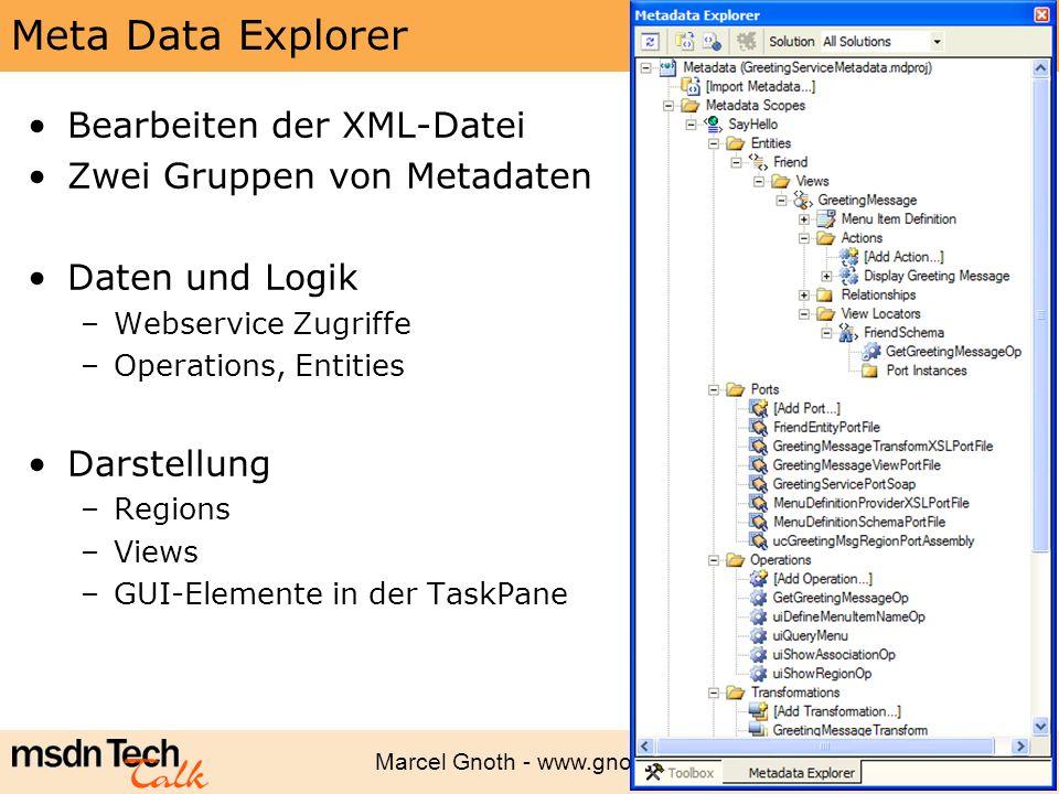 Marcel Gnoth - www.gnoth.net 96 Meta Data Explorer Bearbeiten der XML-Datei Zwei Gruppen von Metadaten Daten und Logik –Webservice Zugriffe –Operation