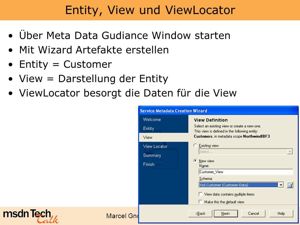 Marcel Gnoth - www.gnoth.net 98 Entity, View und ViewLocator Über Meta Data Gudiance Window starten Mit Wizard Artefakte erstellen Entity = Customer V