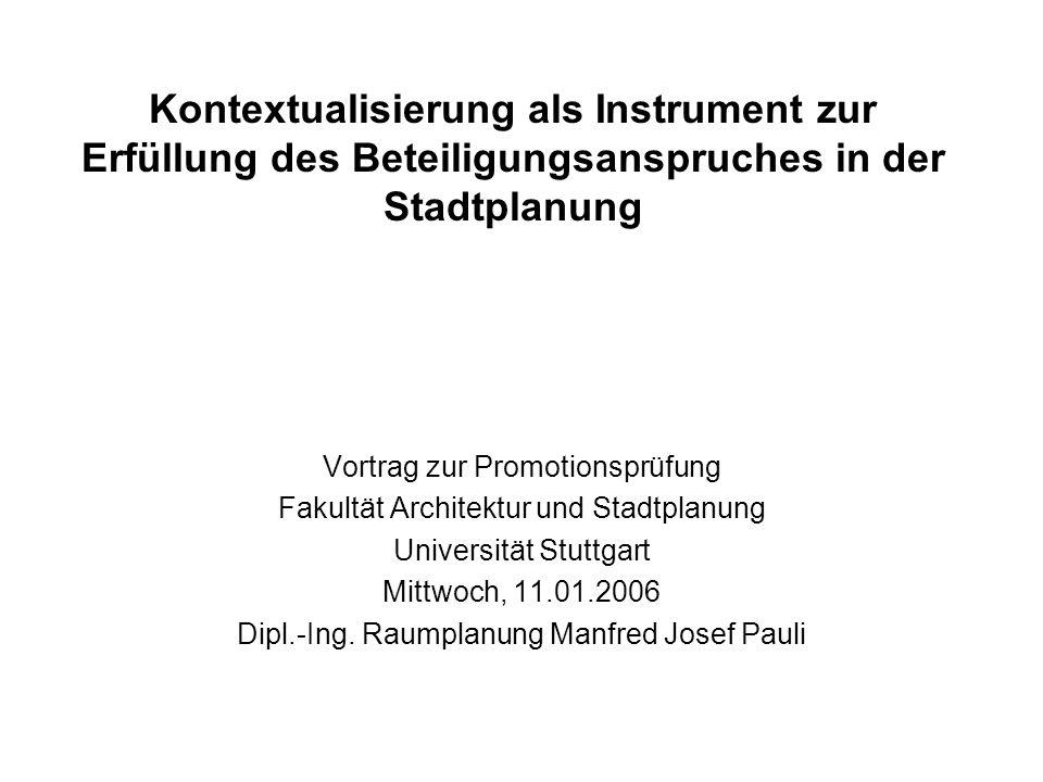Kontextualisierung als Instrument zur Erfüllung des Beteiligungsanspruches in der Stadtplanung Vortrag zur Promotionsprüfung Fakultät Architektur und