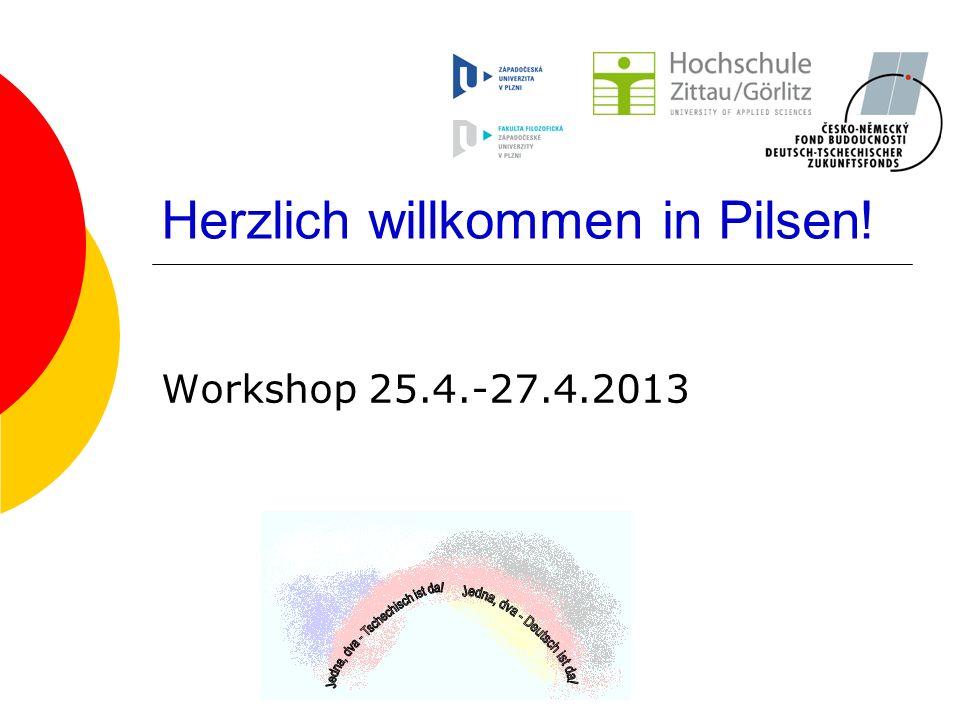 Herzlich willkommen in Pilsen! Workshop 25.4.-27.4.2013