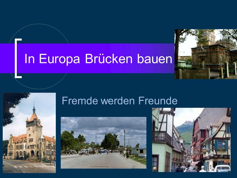 In Europa Brücken bauen Fremde werden Freunde