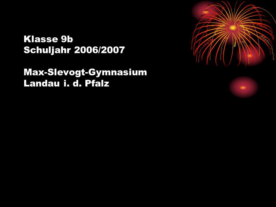 Klasse 9b Schuljahr 2006/2007 Max-Slevogt-Gymnasium Landau i. d. Pfalz