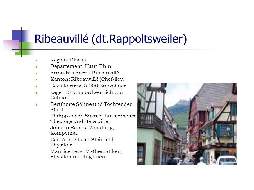 Ribeauvillé (dt.Rappoltsweiler) Region: Elsass Département: Haut-Rhin Arrondissement: Ribeauvillé Kanton: Ribeauvillé (Chef-lieu) Bevölkerung: 5.000 E