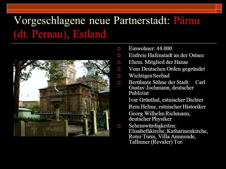 Vorgeschlagene neue Partnerstadt: Pärnu (dt. Pernau), Estland Einwohner: 44.000 Eisfreie Hafenstadt an der Ostsee Ehem. Mitglied der Hanse Vom Deutsch