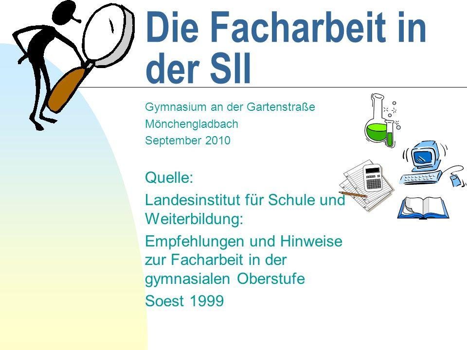 Die Facharbeit in der SII Gymnasium an der Gartenstraße Mönchengladbach September 2010 Quelle: Landesinstitut für Schule und Weiterbildung: Empfehlung