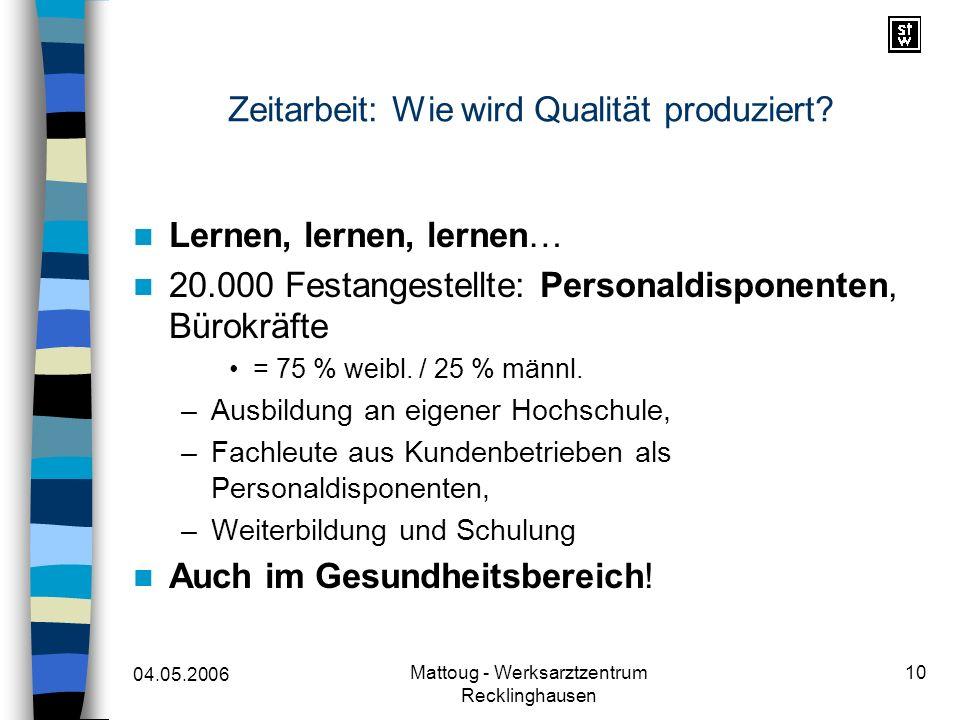 04.05.2006 Mattoug - Werksarztzentrum Recklinghausen 10 Zeitarbeit: Wie wird Qualität produziert? Lernen, lernen, lernen… 20.000 Festangestellte: Pers