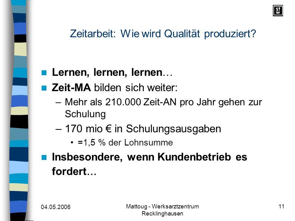 04.05.2006 Mattoug - Werksarztzentrum Recklinghausen 11 Zeitarbeit: Wie wird Qualität produziert? Lernen, lernen, lernen… Zeit-MA bilden sich weiter: