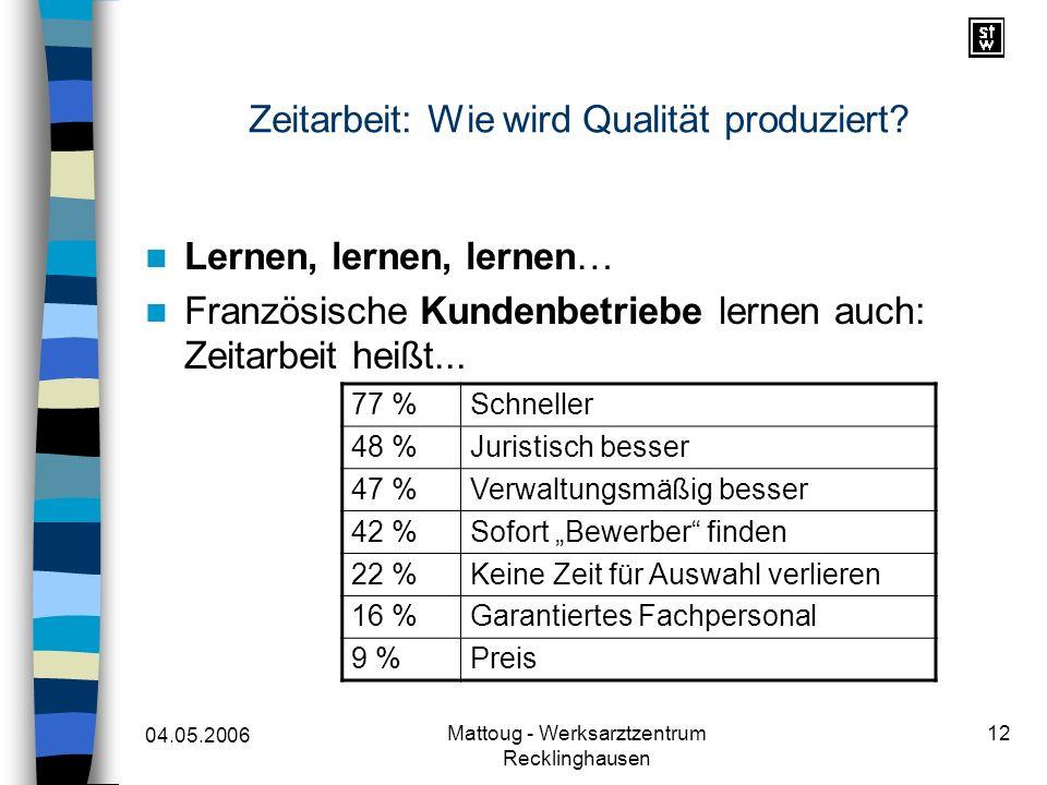04.05.2006 Mattoug - Werksarztzentrum Recklinghausen 12 Zeitarbeit: Wie wird Qualität produziert? Lernen, lernen, lernen… Französische Kundenbetriebe
