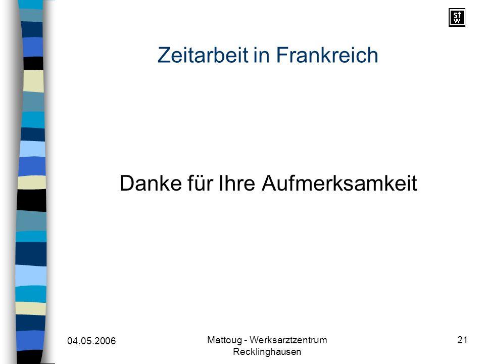 04.05.2006 Mattoug - Werksarztzentrum Recklinghausen 21 Zeitarbeit in Frankreich Danke für Ihre Aufmerksamkeit