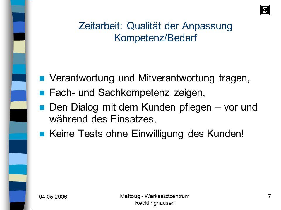 04.05.2006 Mattoug - Werksarztzentrum Recklinghausen 7 Zeitarbeit: Qualität der Anpassung Kompetenz/Bedarf Verantwortung und Mitverantwortung tragen,