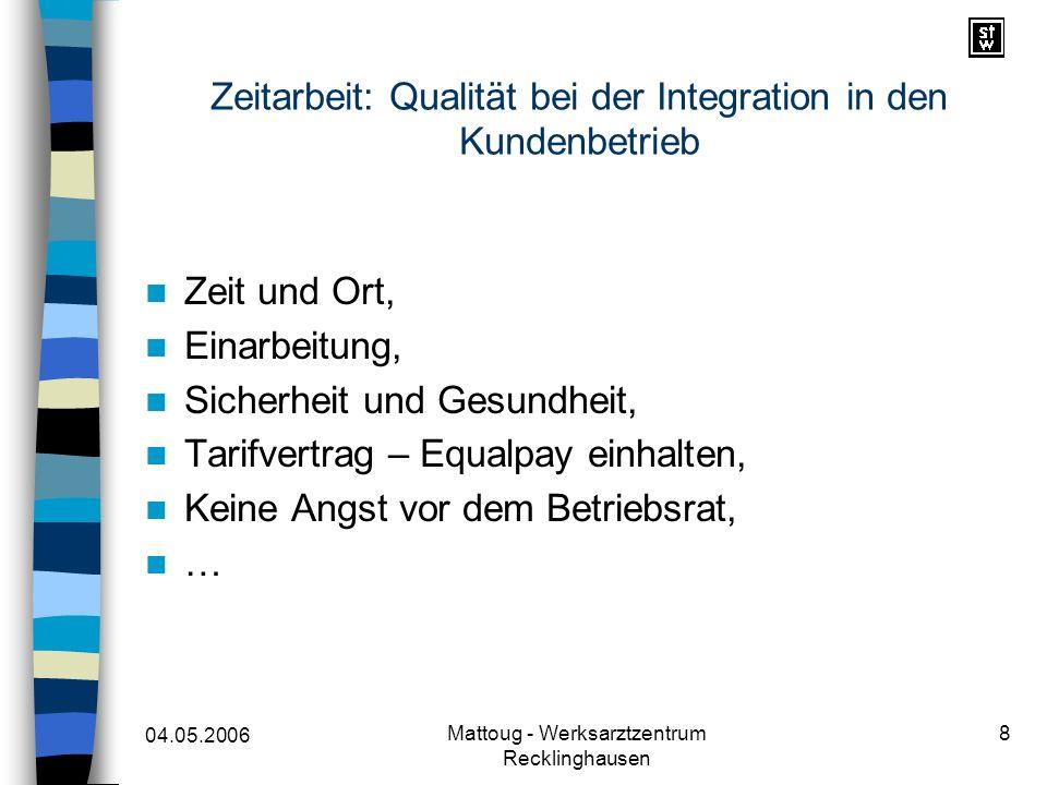 04.05.2006 Mattoug - Werksarztzentrum Recklinghausen 8 Zeitarbeit: Qualität bei der Integration in den Kundenbetrieb Zeit und Ort, Einarbeitung, Siche