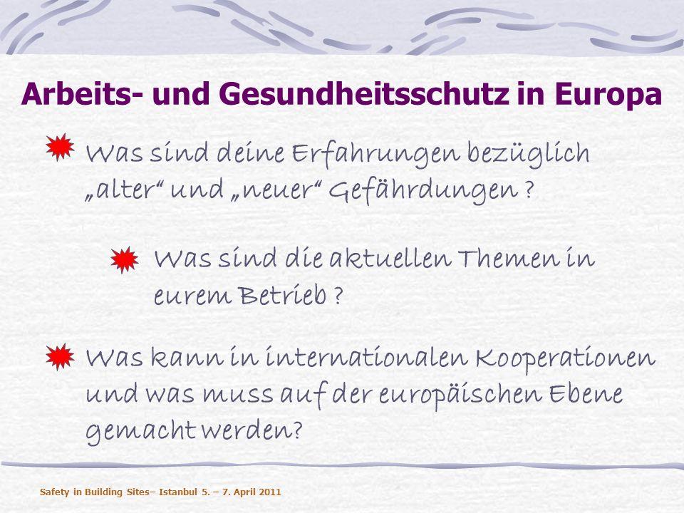 Arbeits- und Gesundheitsschutz in Europa Was sind deine Erfahrungen bezüglich alter und neuer Gefährdungen ? Was sind die aktuellen Themen in eurem Be