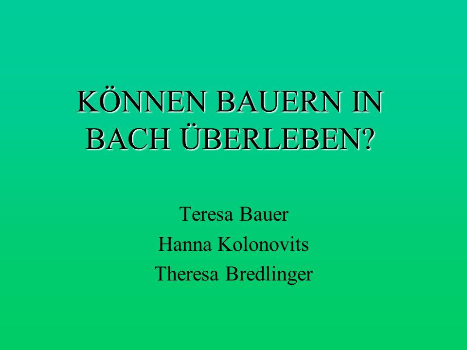 KÖNNEN BAUERN IN BACH ÜBERLEBEN? Teresa Bauer Hanna Kolonovits Theresa Bredlinger