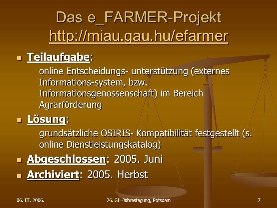 06. III. 2006.26. GIL-Jahrestagung, Potsdam7 Das e_FARMER-Projekt http://miau.gau.hu/efarmer http://miau.gau.hu/efarmer Teilaufgabe: Teilaufgabe: onli