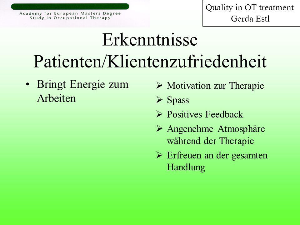 Erkenntnisse Patienten/Klientenzufriedenheit Bringt Energie zum Arbeiten Motivation zur Therapie Spass Positives Feedback Angenehme Atmosphäre während