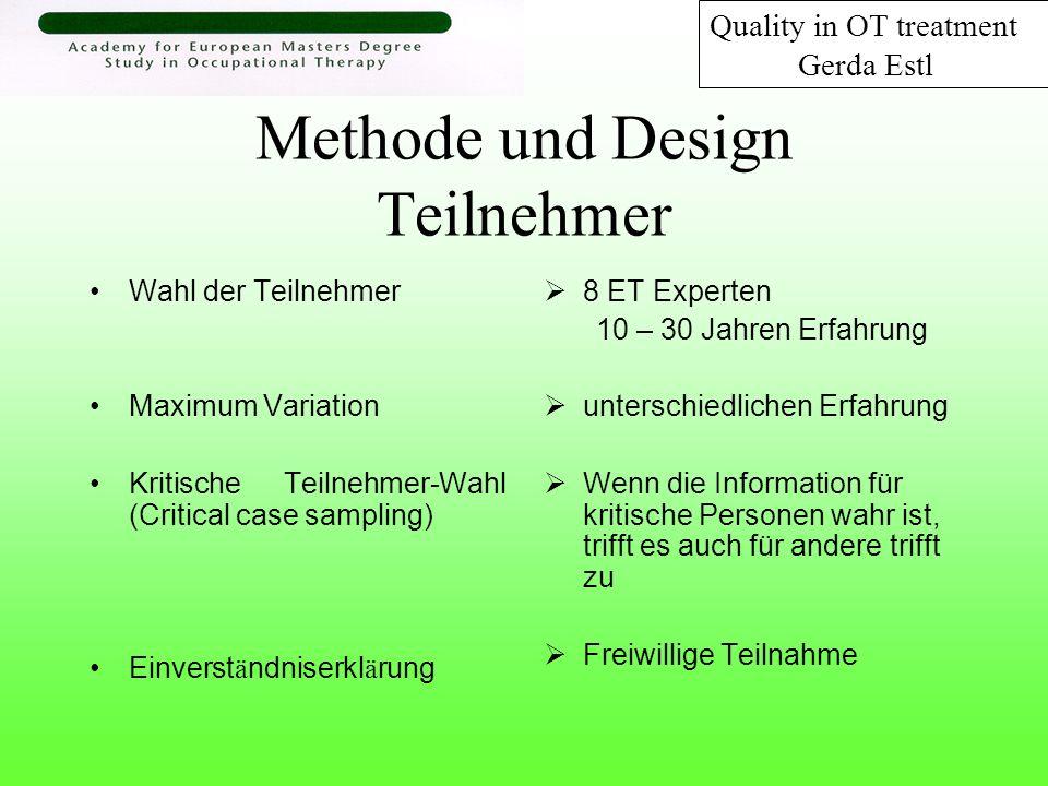 Methode und Design Datensammlung 8 offene, pers ö nliche Interviews Datenanalyse Ständiger Vergleich/Constant comparative method nach Glaser und Strauss Quality in OT treatment Gerda Estl
