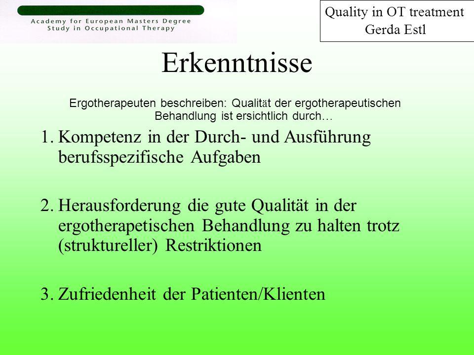Erkenntnisse Ergotherapeuten beschreiben: Qualit ä t der ergotherapeutischen Behandlung ist ersichtlich durch … 1.Kompetenz in der Durch- und Ausführu
