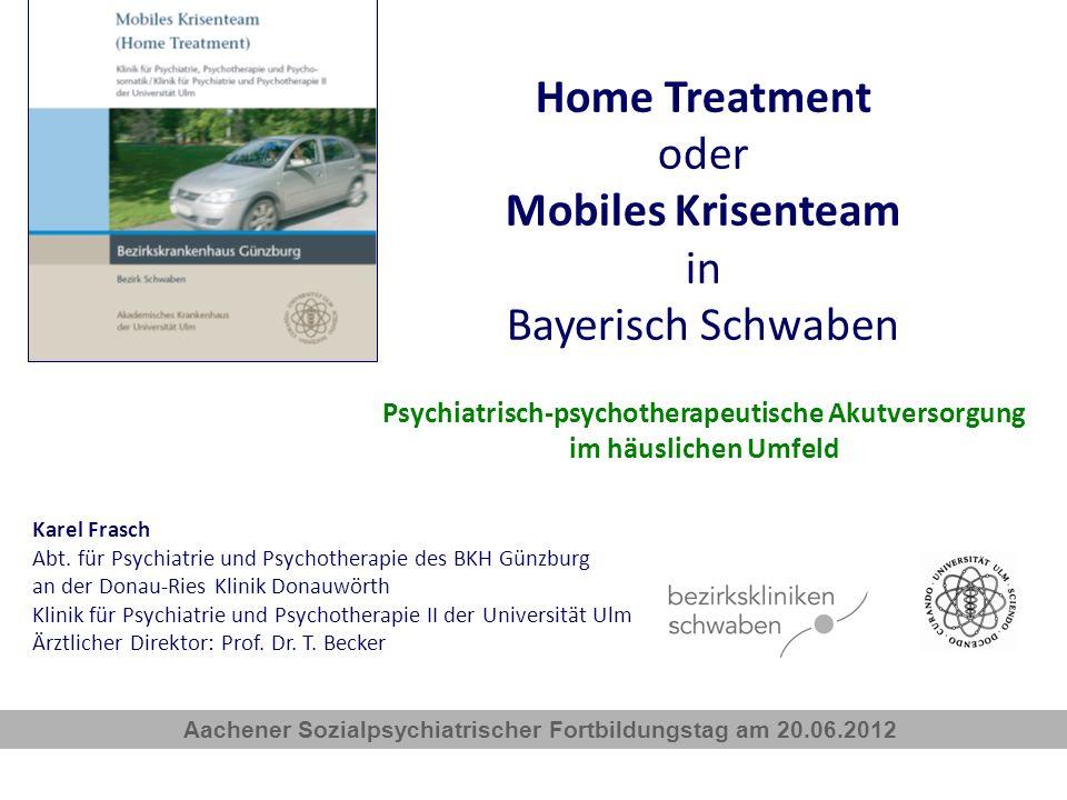 Home Treatment oder Mobiles Krisenteam in Bayerisch Schwaben Psychiatrisch-psychotherapeutische Akutversorgung im häuslichen Umfeld Karel Frasch Abt.