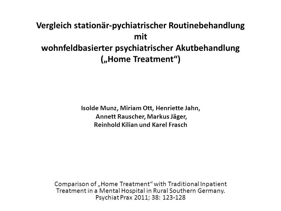 Vergleich stationär-pychiatrischer Routinebehandlung mit wohnfeldbasierter psychiatrischer Akutbehandlung (Home Treatment) Isolde Munz, Miriam Ott, He
