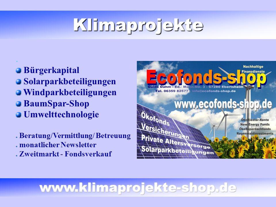 Klimaprojekte. Bürgerkapital Solarparkbeteiligungen Windparkbeteiligungen BaumSpar-Shop Umwelttechnologie Beratung/Vermittlung/ Betreuung monatlicher