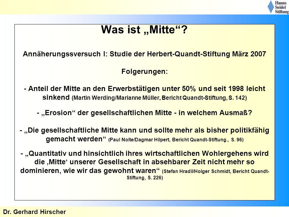 Was ist Mitte? Annäherungssversuch I: Studie der Herbert-Quandt-Stiftung März 2007 Folgerungen: - Anteil der Mitte an den Erwerbstätigen unter 50% und
