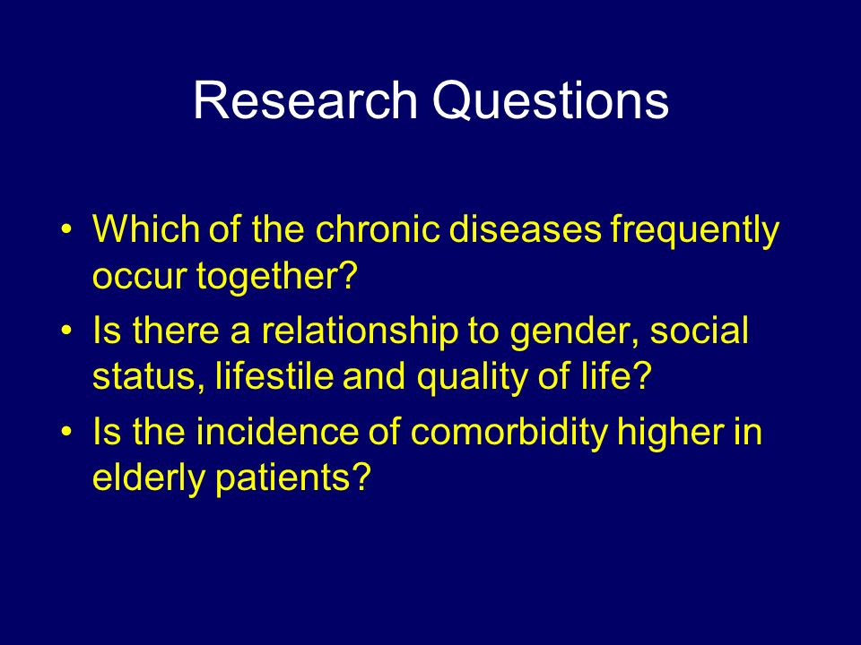 Research Questions Which of the chronic diseases frequently occur together? Is there a relationship to gender, social status, lifestile and quality of