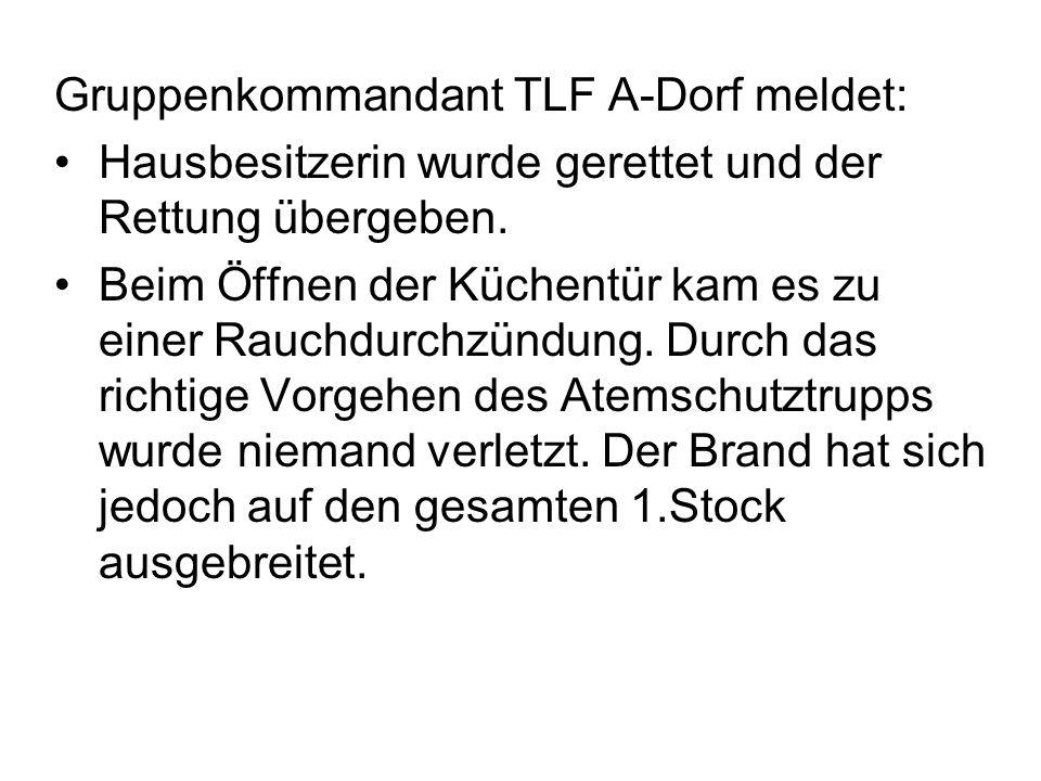 Gruppenkommandant TLF A-Dorf meldet: Hausbesitzerin wurde gerettet und der Rettung übergeben.
