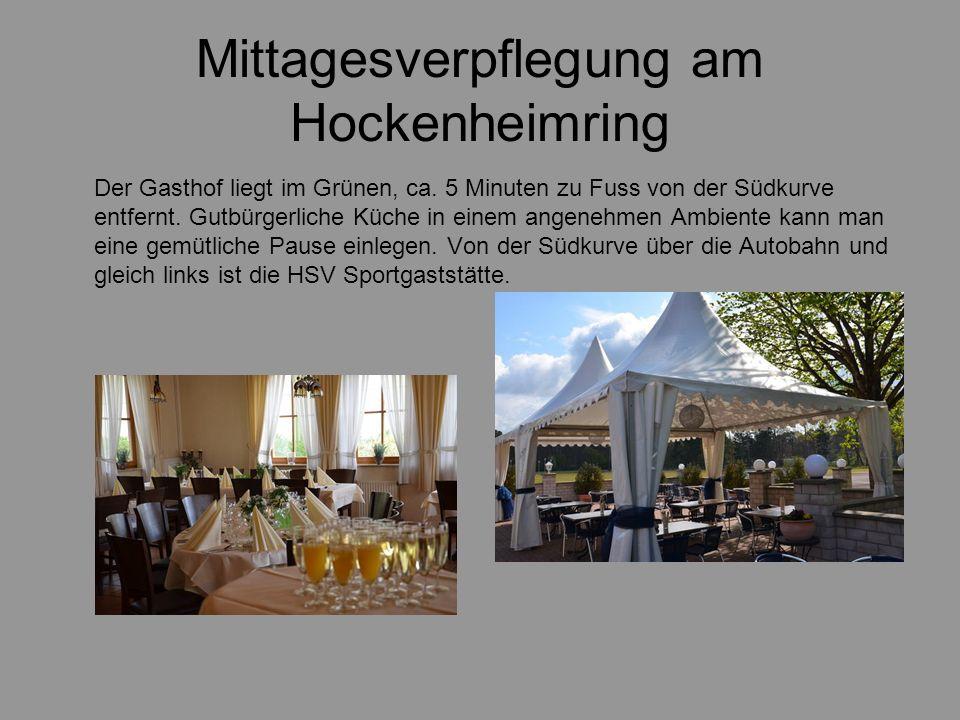 Mittagesverpflegung am Hockenheimring Der Gasthof liegt im Grünen, ca. 5 Minuten zu Fuss von der Südkurve entfernt. Gutbürgerliche Küche in einem ange
