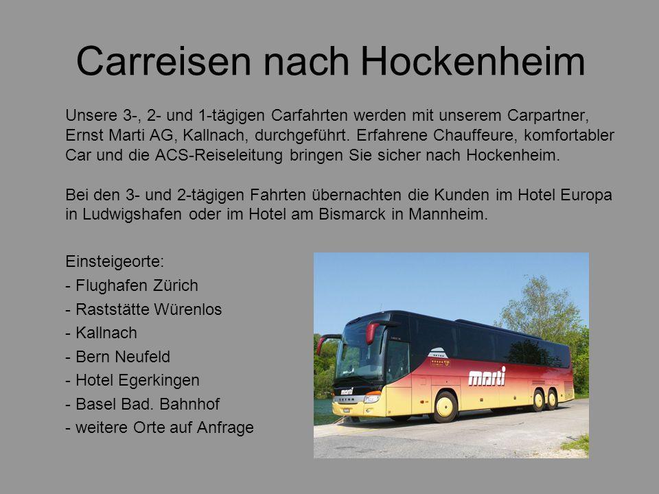 Carreisen nach Hockenheim Unsere 3-, 2- und 1-tägigen Carfahrten werden mit unserem Carpartner, Ernst Marti AG, Kallnach, durchgeführt. Erfahrene Chau