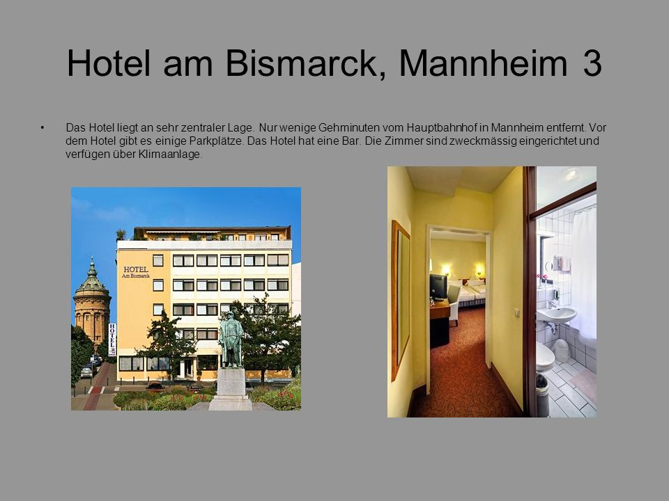 Hotel am Bismarck, Mannheim 3 Das Hotel liegt an sehr zentraler Lage. Nur wenige Gehminuten vom Hauptbahnhof in Mannheim entfernt. Vor dem Hotel gibt