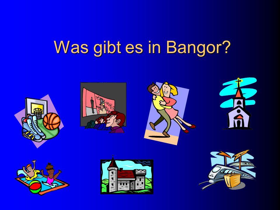 Was gibt es in Bangor?