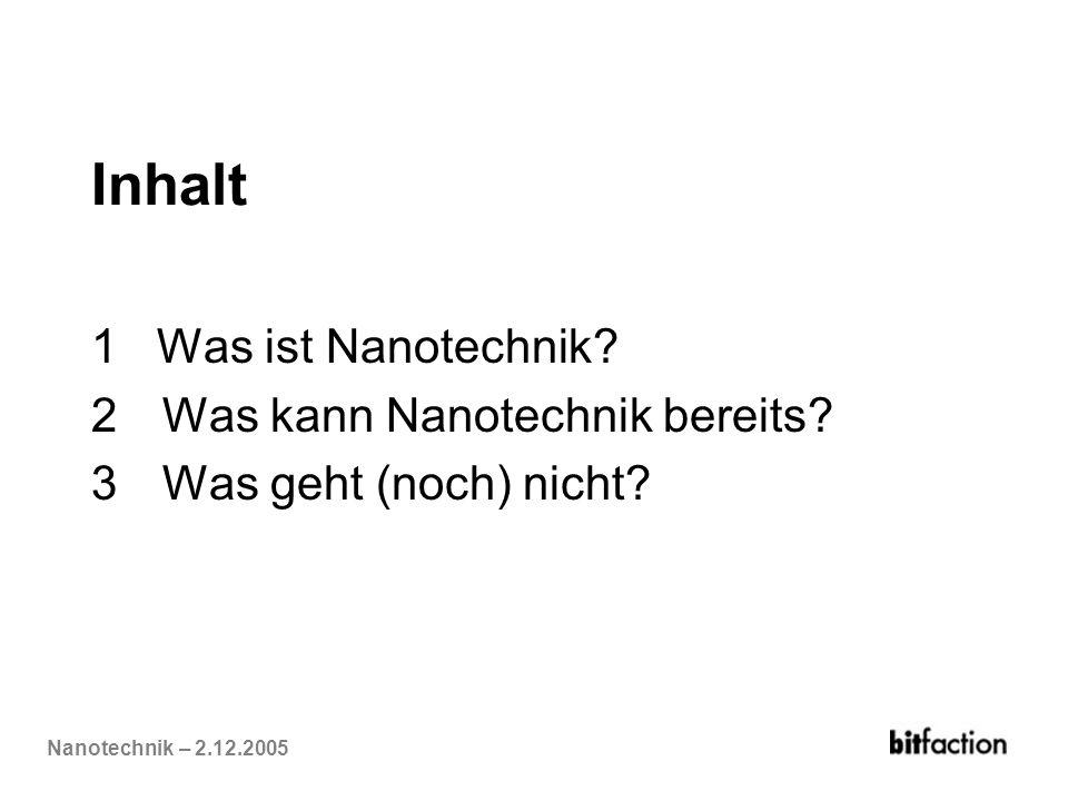 Nanotechnik – 2.12.2005 Inhalt 1 Was ist Nanotechnik? 2Was kann Nanotechnik bereits? 3Was geht (noch) nicht?