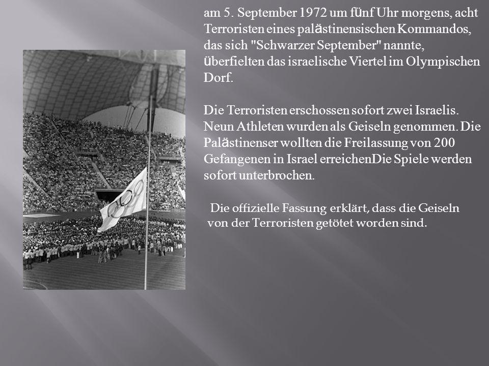 am 5. September 1972 um f ü nf Uhr morgens, acht Terroristen eines pal ä stinensischen Kommandos, das sich