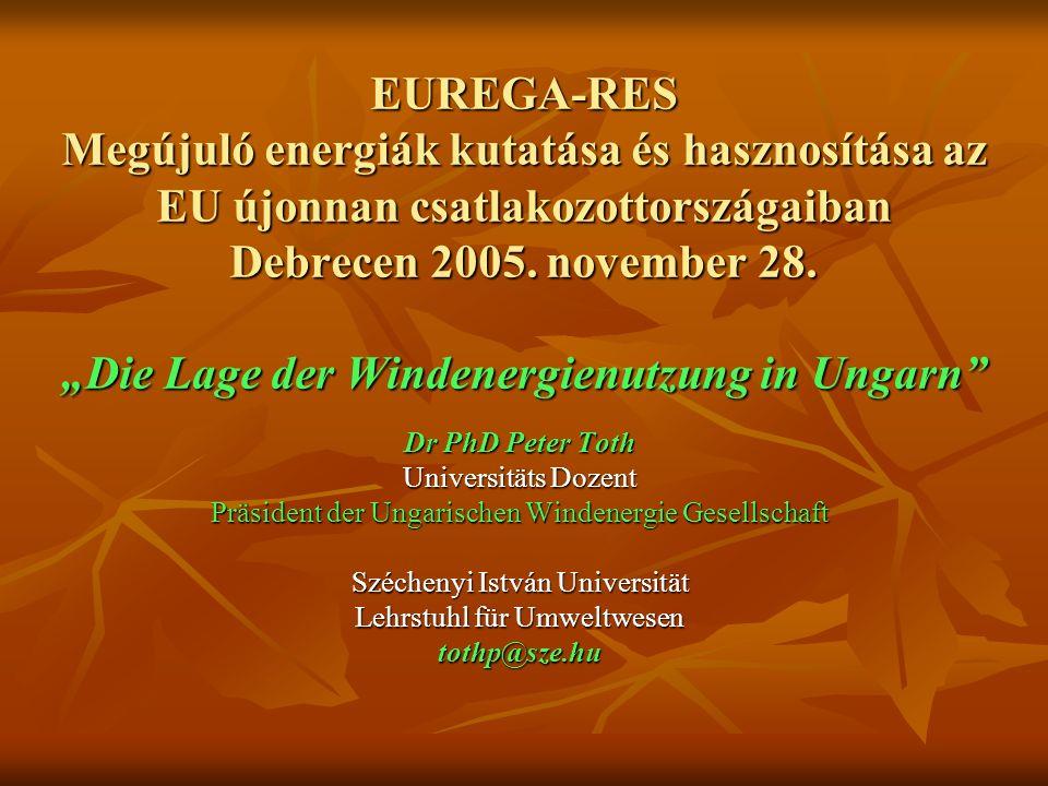 EUREGA-RES Megújuló energiák kutatása és hasznosítása az EU újonnan csatlakozottországaiban Debrecen 2005. november 28. Die Lage der Windenergienutzun
